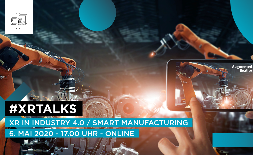 XRtalks – XR in Industry 4.0 / Smart Manufacturing Benjamin Ulsamer