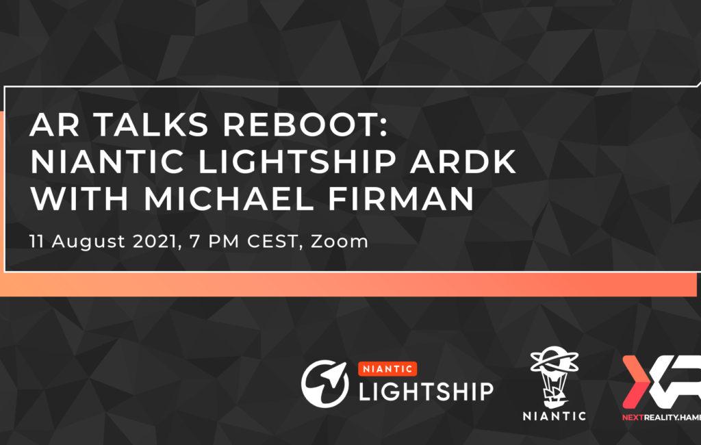 AR Talks Reboot: Niantic Lightship ARDK with Michael Firman